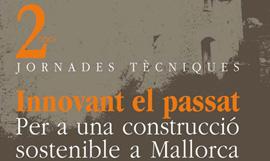 II Jornades Tècniques: Innovant el Passat. Per a una Construcció Sostenible a Mallorca